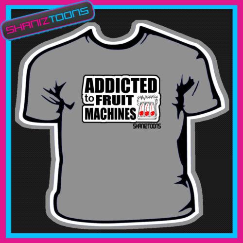 FRUIT MACHINES GAMBLER ADDICT FUNNY BIRTHDAY TSHIRT