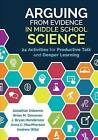 Arguing from Evidence in Middle School Science: 24 Activities for Productive Talk and Deeper Learning by J (Joseph) Bryan Henderson, Brian M Donovan, Anna C MacPherson, Andrew Wild, Jonathan F Osborne (Paperback, 2016)