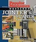 Popular Mechanics Workshop Ser.: Jointer and Planer Fundamentals : The Complete Guide by Rick Peters and Popular Mechanics Press Editors (2007, Paperback)