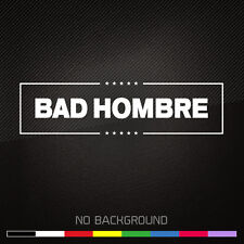 BAD HOMBRE Funny Vinyl Decal Sticker | Trump Clinton Debate | 2016 Election