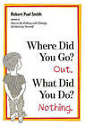 Where Did You Go? Out. What Did You Do? Nothing. by Robert Paul Smith (Paperback, 2010)