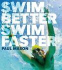 Swim Better, Swim Faster by Paul Mason (Paperback, 2014)
