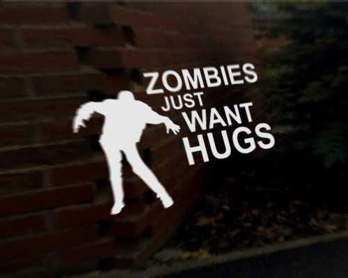 ZOMBIES JUST WANT HUGS car vinyl decal vehicle graphic bumper sticker