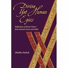 Divine Yet Human Epics: Reflections of Poetic Rulers from Ancient Greece and India by Shubha Pathak (Paperback, 2014)