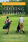 Golfing with Dad: The Game's Greatest Players Reflect on Their Fathers and the Game They Love by David Barrett (Hardback, 2011)