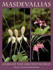 Masdevallias: Gems of the Orchid World by Mary E. Gerritsen, Ron Parsons (Hardback, 2005)