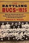 The Battling Bucs of 1925: How the Pittsburgh Pirates Pulled Off the Greatest Comeback in World Series History by Ronald T. Waldo (Paperback, 2011)
