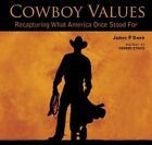 Cowboy Values: Recapturing What America Once Stood for by James P. Owen (Paperback, 2014)