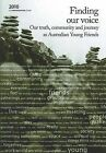 Finding Our Voice: Our Truth, Community and Journey as Australian Young Friends by Australian Yearly Meeting of Religious Society of Friends (Paperback, 2010)