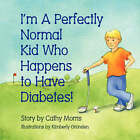 I'm a Perfectly Normal Kid Who Happens to Have Diabetes! by Cathy Morris (Paperback / softback, 2007)