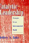 Catalytic Leadership: Strategies for an Interconnected World by Jeffrey S. Luke (Hardback, 1997)