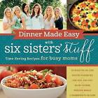 Dinner Made Easy with Six Sisters' Stuff: Time-Saving Recipes for Busy Moms by Six Sisters Six Sisters' Stuff, Six Sisters' Stuff (Paperback / softback, 2016)