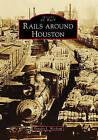 Rails Around Houston by Douglas L Weiskopf (Paperback / softback, 2009)