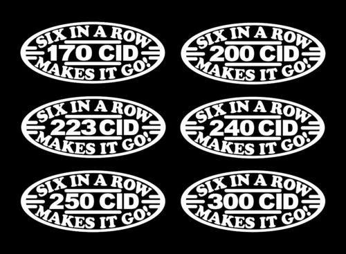 2 SIX IN A ROW MAKES IT GO DECALS 170-200-223-240-250-300 STRAIGHT INLINE 6