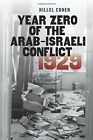 Year Zero of the Arab-Israeli Conflict 1929 by Hillel Cohen (Paperback, 2015)