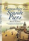 Lancashire's Seaside Piers: Also Featuring the Piers of the River Mersey, Cumbria and the Isle of Man by Martin Easdown (Paperback, 2009)
