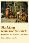 Making Jesus the Messiah: Saint Paul and the God-Fearers: A Market View by Robert Brownstein (Paperback / softback, 2000)