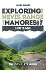 Exploring the Nevis Range and Mamores Scotland: The Complete Guide by James Barnet (Paperback, 2014)