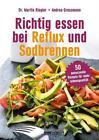 Richtig essen bei Reflux und Sodbrennen von Andrea Grossmann und Martin Riegler (2016, Taschenbuch)