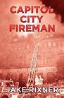 Capitol City Fireman by Jake Rixner (Paperback / softback, 2010)