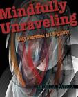 Mindfully Unraveling by Rhonda Patzia (Paperback / softback, 2013)