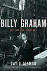 Billy Graham: His Life and Influence by David Aikman (Paperback / softback, 2010)