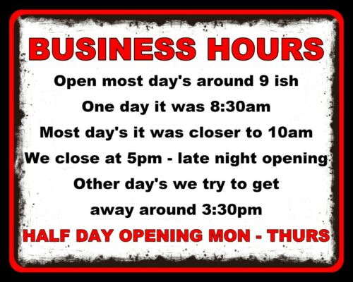 BUSINESS OPENING HOURS SHOP GARAGE WORKSHOP FUNNY METAL PLAQUE TIN WALL SIGN 986