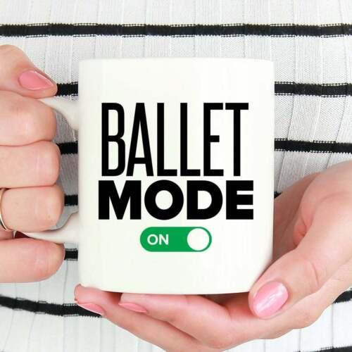 Ballet Mode On Funny Ballet Mug Gift For Ballet Dancer Ballet Coffee Mug Ballet