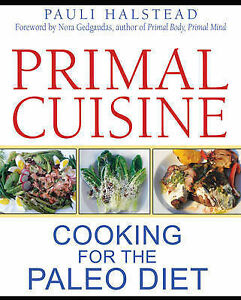 Primal Cuisine: Cooking for the Paleo Diet by Pauli Halstead (Paperback, 2013)