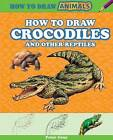 How to Draw Crocodiles and Other Reptiles by Peter Gray (Hardback, 2013)