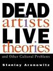 Dead Artists, Live Theories, and Other Cultural Problems: Anti-Aesthetic and the Crisis of Modernity by Stanley Aronowitz (Paperback, 1993)