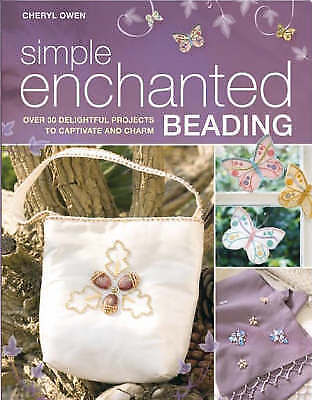Cheryl Owen, Simple Enchanted Beading: Over 30 Delightful Projects to Captivate