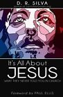 It's All about Jesus: What They Never Told You in Church by D R Silva (Paperback / softback, 2013)