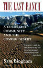 The Last Ranch: A Colorado Community and the Coming Desert by Sam Bingham (Paperback / softback, 1997)