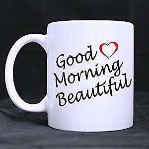 Good Morning Beautiful White Ceramic Coffee Mugs Cup