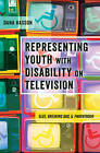 Representing Youth with Disability on Television: Glee, Breaking Bad, and Parenthood by Dana Hasson (Hardback, 2016)