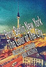 Paris Berlin New York : The Color of the City by Wolfgang Hermann (2016,...