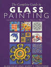 The Complete Guide to Glass Painting: 65 Techniques, 25 Original Projects and 400 Motifs by Alan D. Gear, Barry L. Freestone (Hardback, 2000)