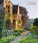 Secret Gardens of the Cotswolds: A Personal Tour of 20 Private Gardens by Victoria Summerley (Hardback, 2015)