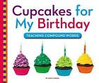 Cupcakes for My Birthday: Teaching Compound Words by Mary Lindeen (Hardback, 2016)