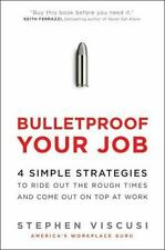 Bulletproof Your Job: 4 Simple Strategies to Ride Out the Rough Times and Come O