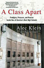 A Class Apart: Prodigies, Pressure, and Passion Inside One of America's Best High Schools by Alec Klein (Paperback / softback, 2008)