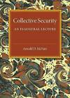 Collective Security: An Inaugural Lecture by Sir Arnold Duncan McNair (Paperback, 2016)