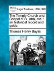 The Temple Church and Chapel of St. Ann, Etc.: An Historical Record and Guide. by Thomas Henry Baylis (Paperback / softback, 2010)
