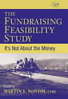 The Fundraising Feasibility Study: It's Not About the Money by John Wiley and Sons Ltd (Hardback, 2007)