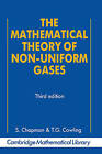 The Mathematical Theory of Non-uniform Gases: An Account of the Kinetic Theory of Viscosity, Thermal Conduction and Diffusion in Gases by T.G. Cowling, Sydney Chapman (Paperback, 1991)