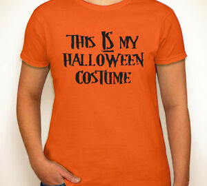 444cb98cc828 THIS IS MY HALLOWEEN COSTUME cheap ass funny orange womens T-shirt S ...
