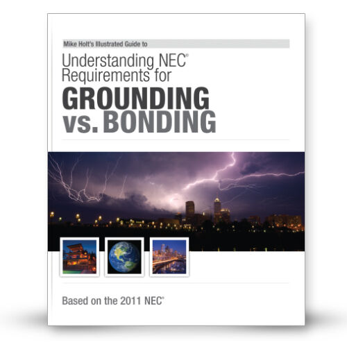 Mike Holt S Illustrated Guide To Understanding The NEC Requirements For Grounding Vs Bonding 2011 Edition 2011 Hardcover