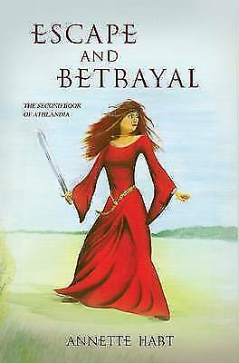 Escape and Betrayal - The Second Book of Athlandia by Annette V Hart, Very Good
