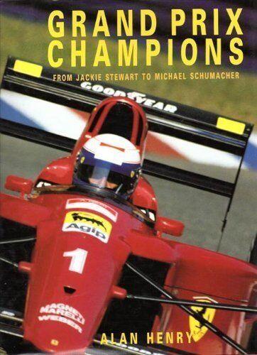 Grand Prix Champions: From Jackie Stewart to Michael Schumacher,Alan Henry